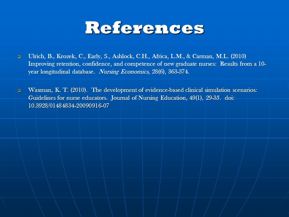 References  Ulrich, B., Krozek, C., Early, S., Ashlock, C.H., Africa, L.M., & Carman, M.L. (2010) Improving retention, confidence, and competence of