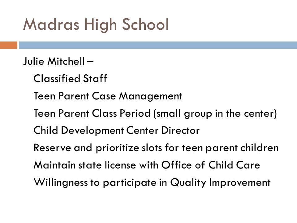 Madras High School Julie Mitchell – Classified Staff Teen Parent Case Management Teen Parent Class Period (small group in the center) Child Developmen