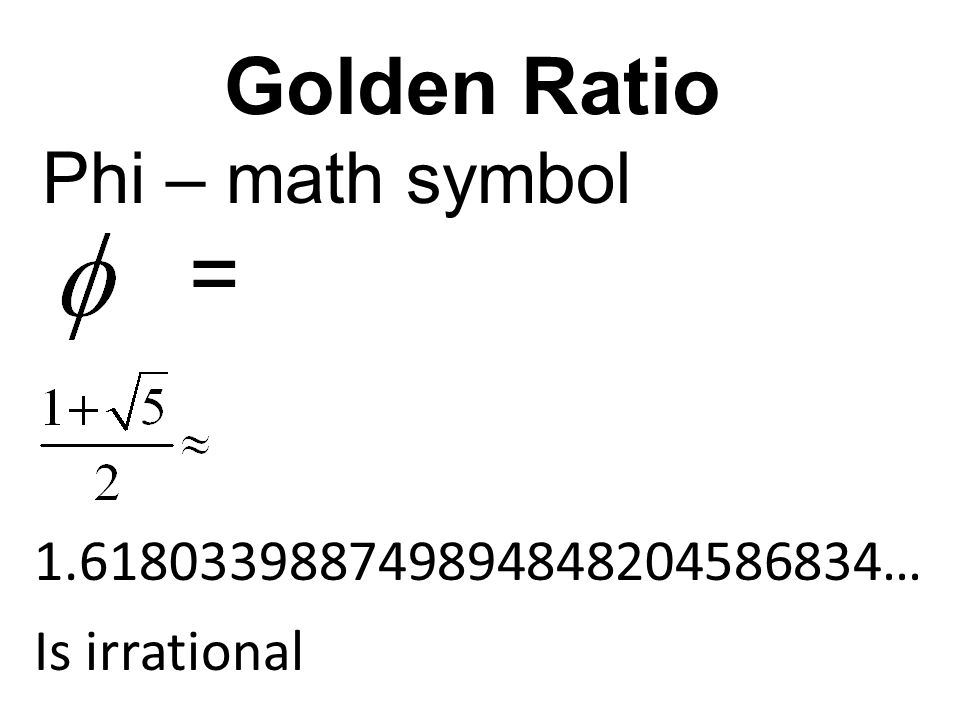 Golden Ratio Phi – math symbol = 1.618033988749894848204586834… Is irrational