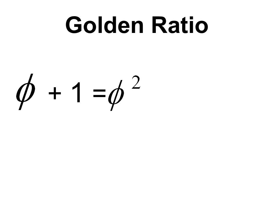 Golden Ratio + 1 =
