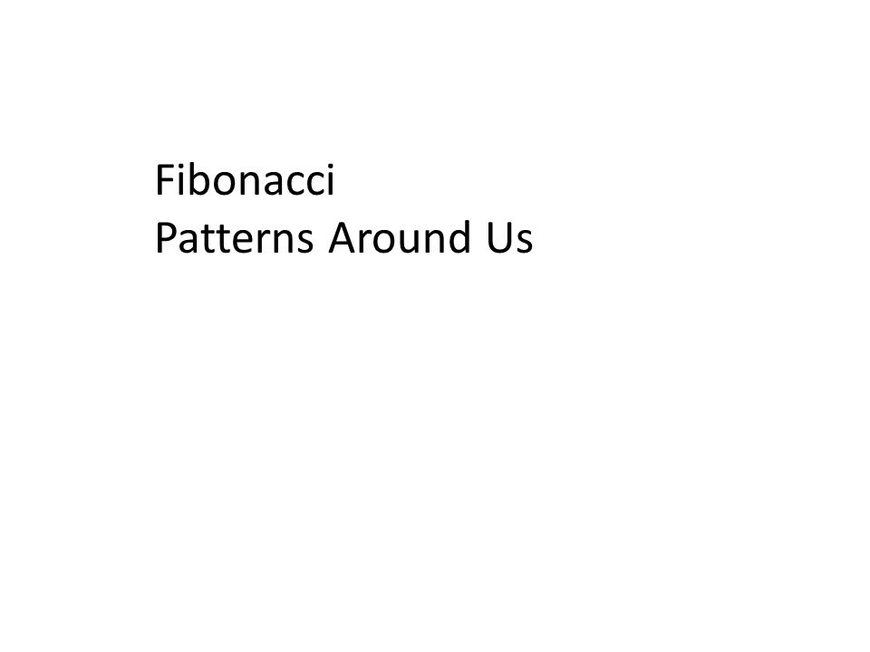 Fibonacci Patterns Around Us