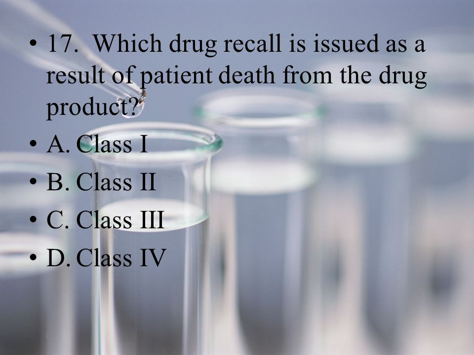 17. Which drug recall is issued as a result of patient death from the drug product.
