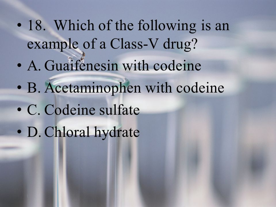 18. Which of the following is an example of a Class-V drug.