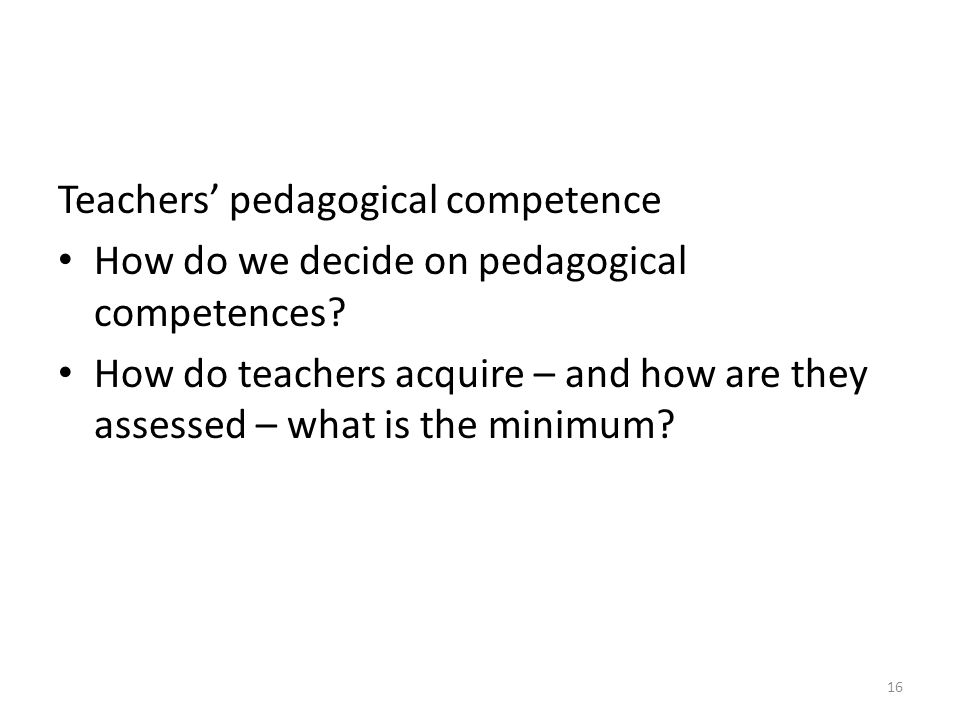 Teachers' pedagogical competence How do we decide on pedagogical competences.