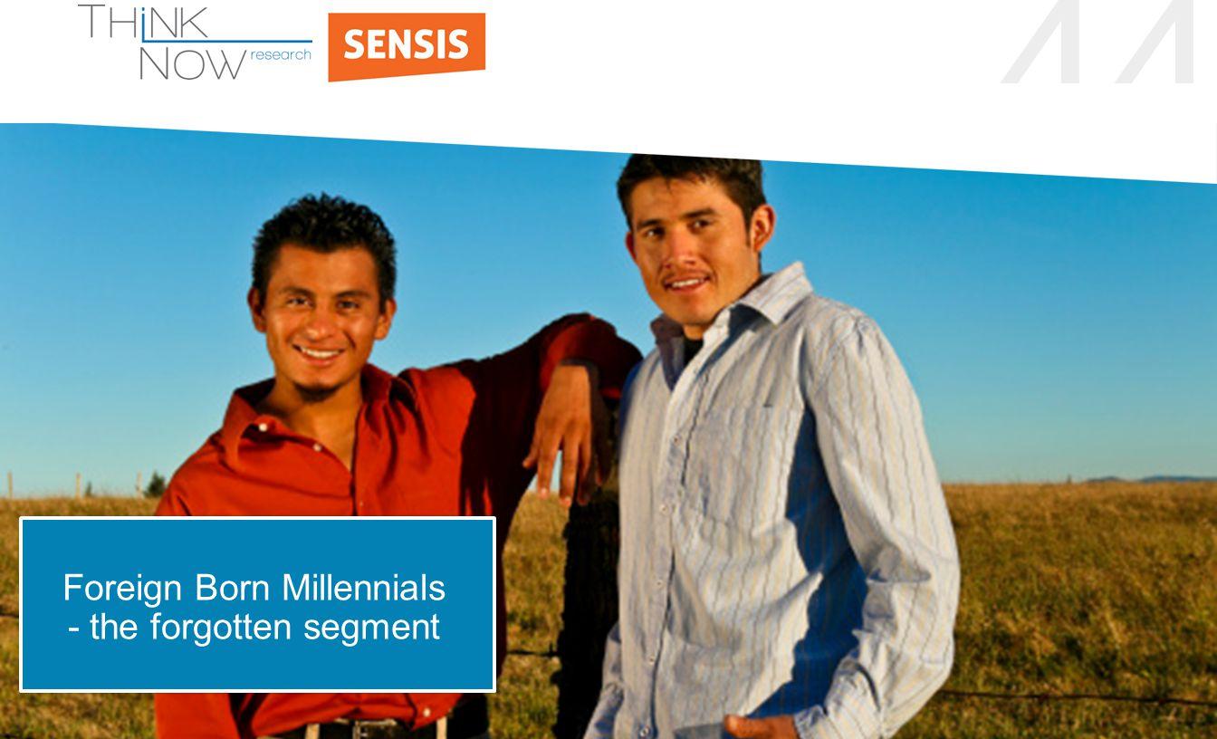 44 Foreign Born Millennials - the forgotten segment