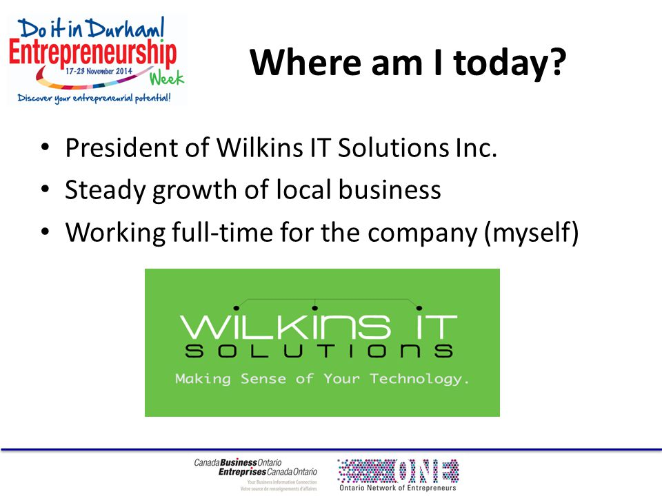 Where am I today. President of Wilkins IT Solutions Inc.