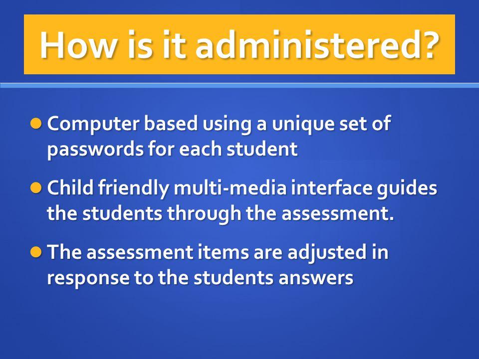 Computer based using a unique set of passwords for each student Computer based using a unique set of passwords for each student Child friendly multi-m