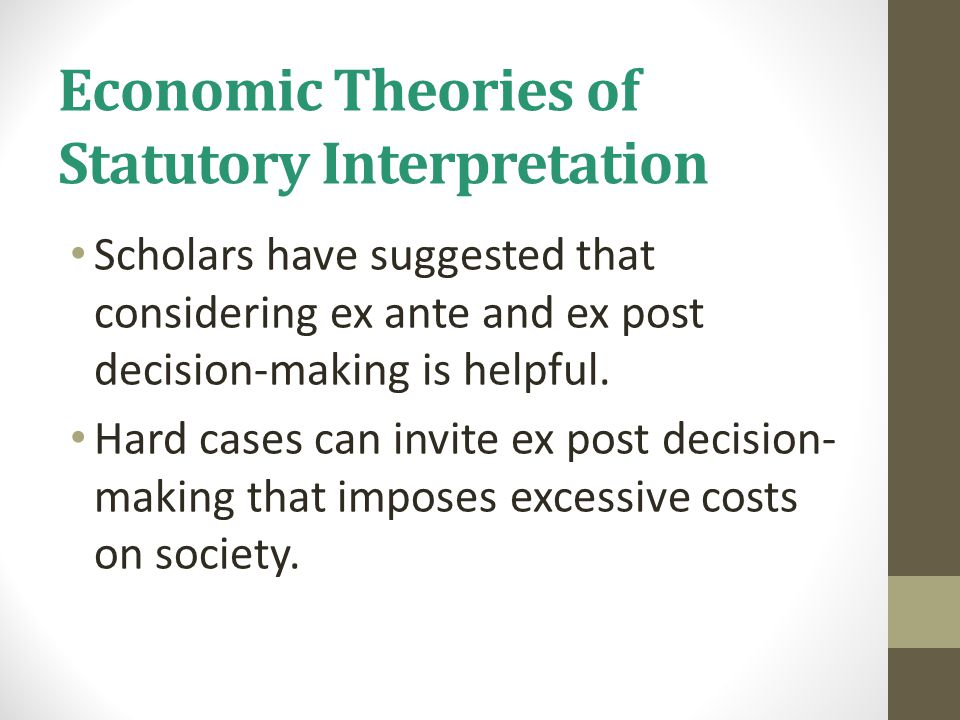 Economic Theories of Statutory Interpretation Scholars have suggested that considering ex ante and ex post decision-making is helpful.
