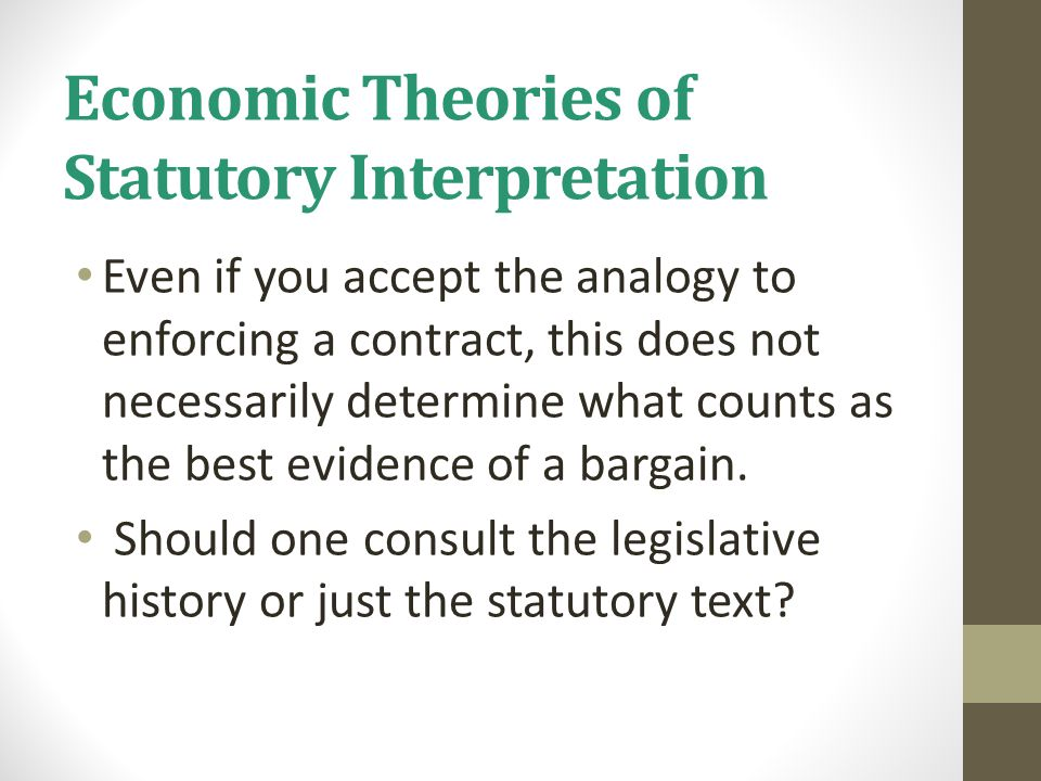 Economic Theories of Statutory Interpretation Even if you accept the analogy to enforcing a contract, this does not necessarily determine what counts as the best evidence of a bargain.