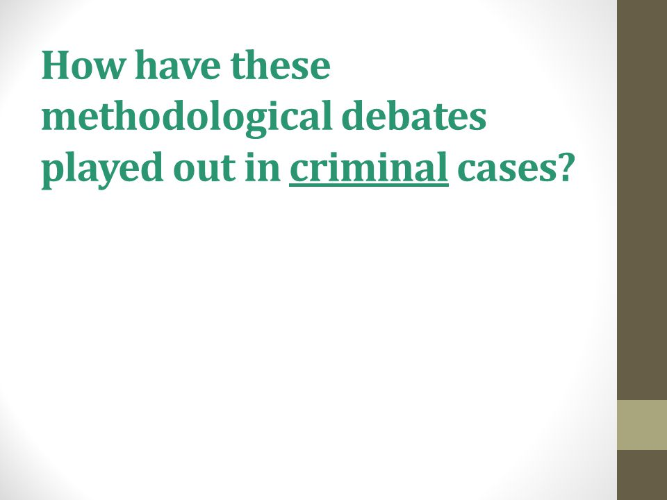 How have these methodological debates played out in criminal cases