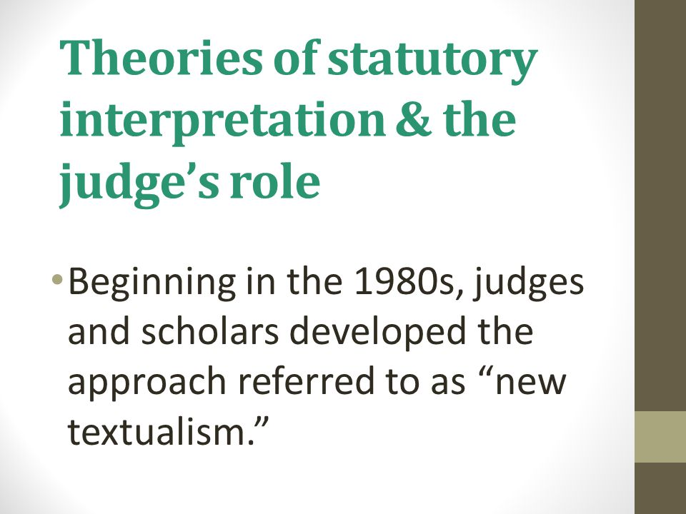 """Theories of statutory interpretation & the judge's role Beginning in the 1980s, judges and scholars developed the approach referred to as """"new textual"""