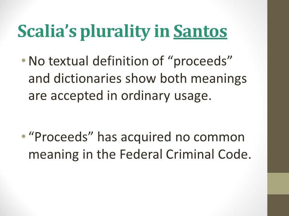 """Scalia's plurality in Santos No textual definition of """"proceeds"""" and dictionaries show both meanings are accepted in ordinary usage. """"Proceeds"""" has ac"""