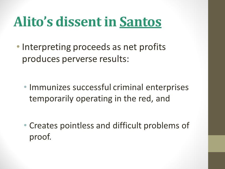 Alito's dissent in Santos Interpreting proceeds as net profits produces perverse results: Immunizes successful criminal enterprises temporarily operat