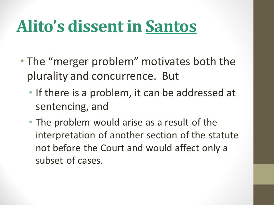 """Alito's dissent in Santos The """"merger problem"""" motivates both the plurality and concurrence. But If there is a problem, it can be addressed at sentenc"""