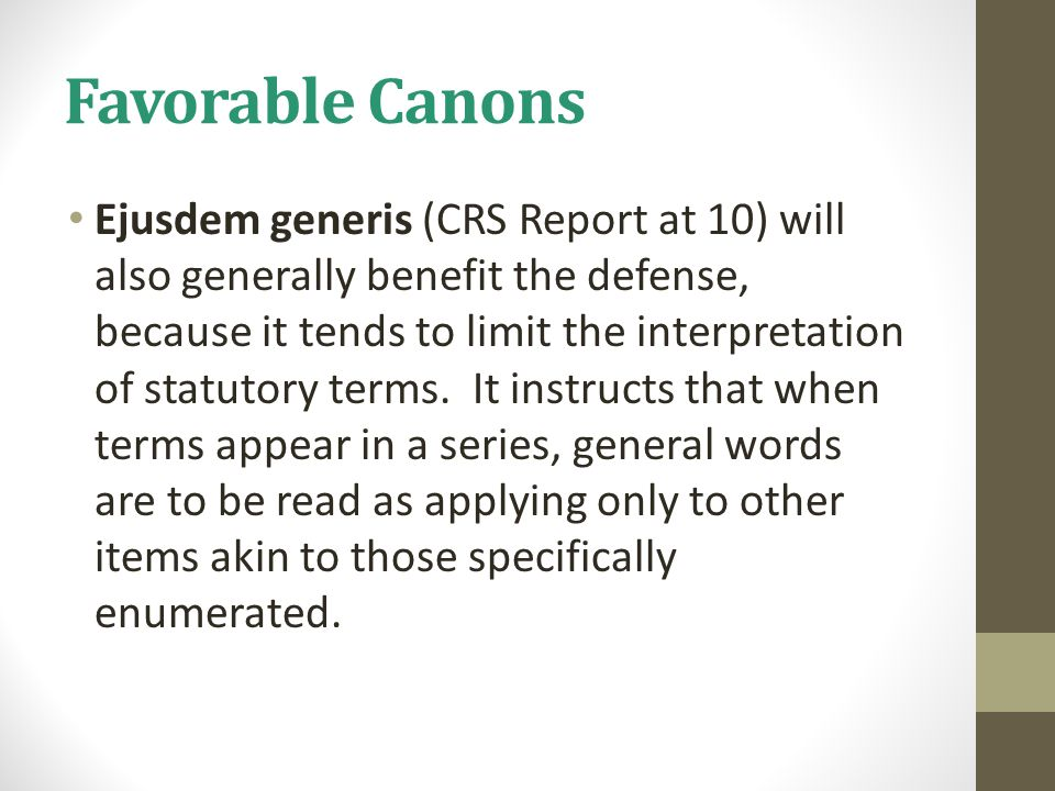 Favorable Canons Ejusdem generis (CRS Report at 10) will also generally benefit the defense, because it tends to limit the interpretation of statutory