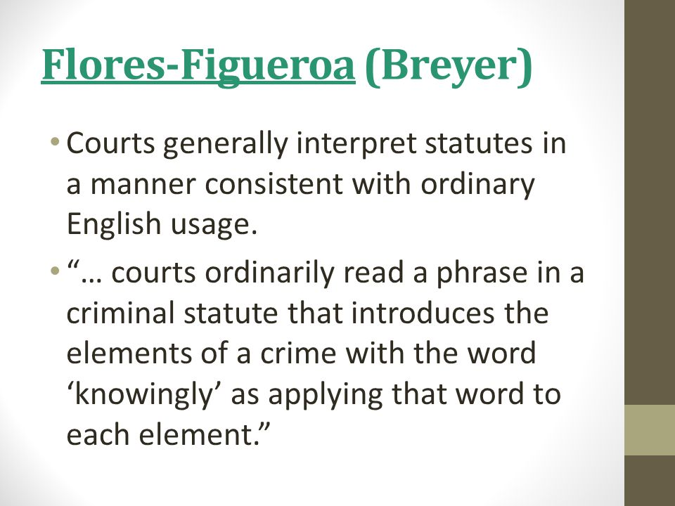Flores-Figueroa (Breyer) Courts generally interpret statutes in a manner consistent with ordinary English usage.