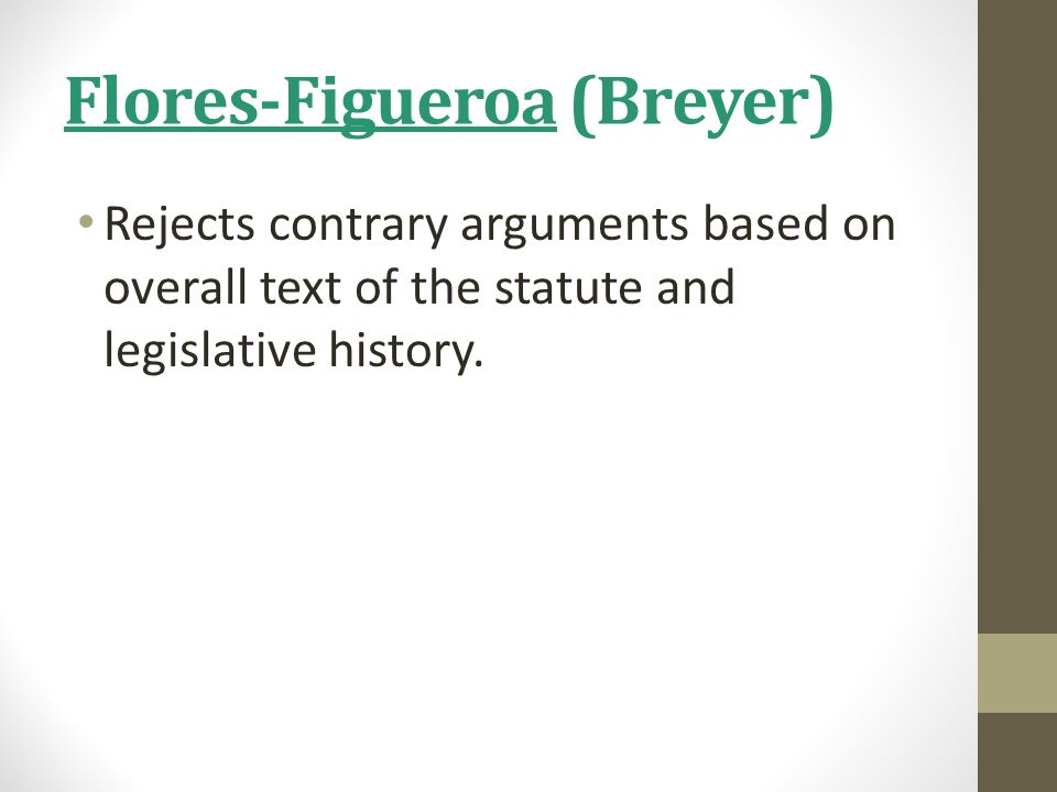 Flores-Figueroa (Breyer) Rejects contrary arguments based on overall text of the statute and legislative history.