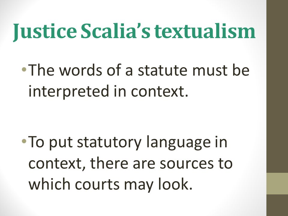 Justice Scalia's textualism The words of a statute must be interpreted in context.