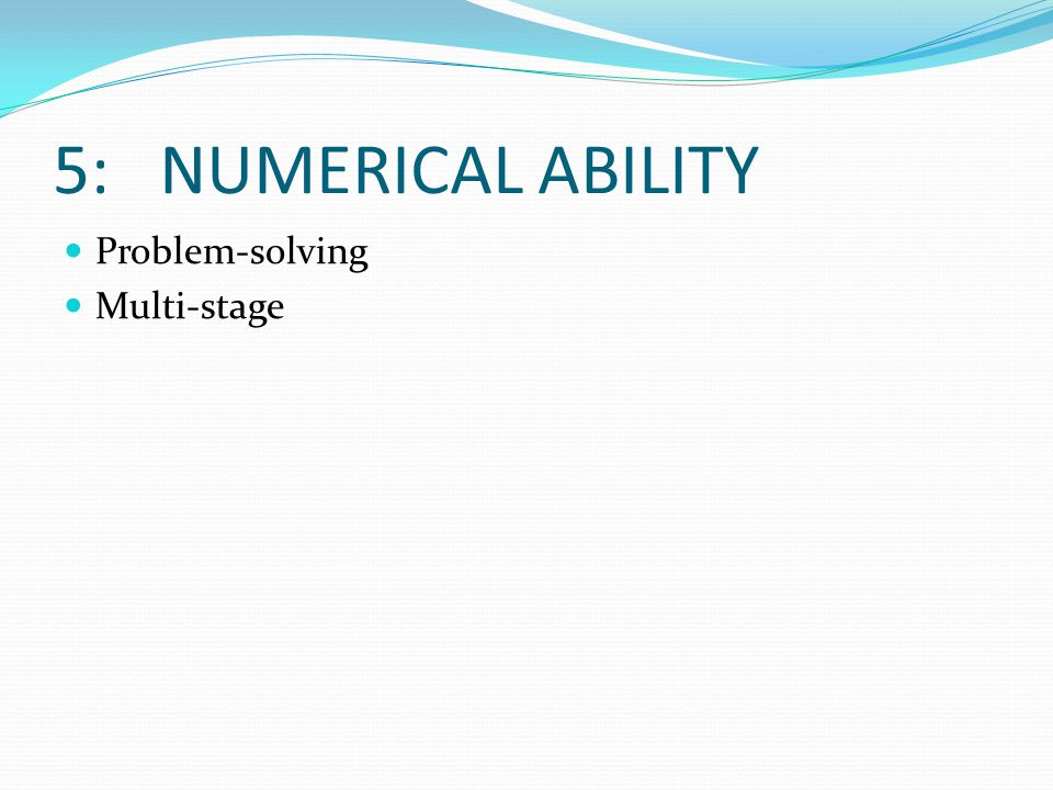 5: NUMERICAL ABILITY Problem-solving Multi-stage