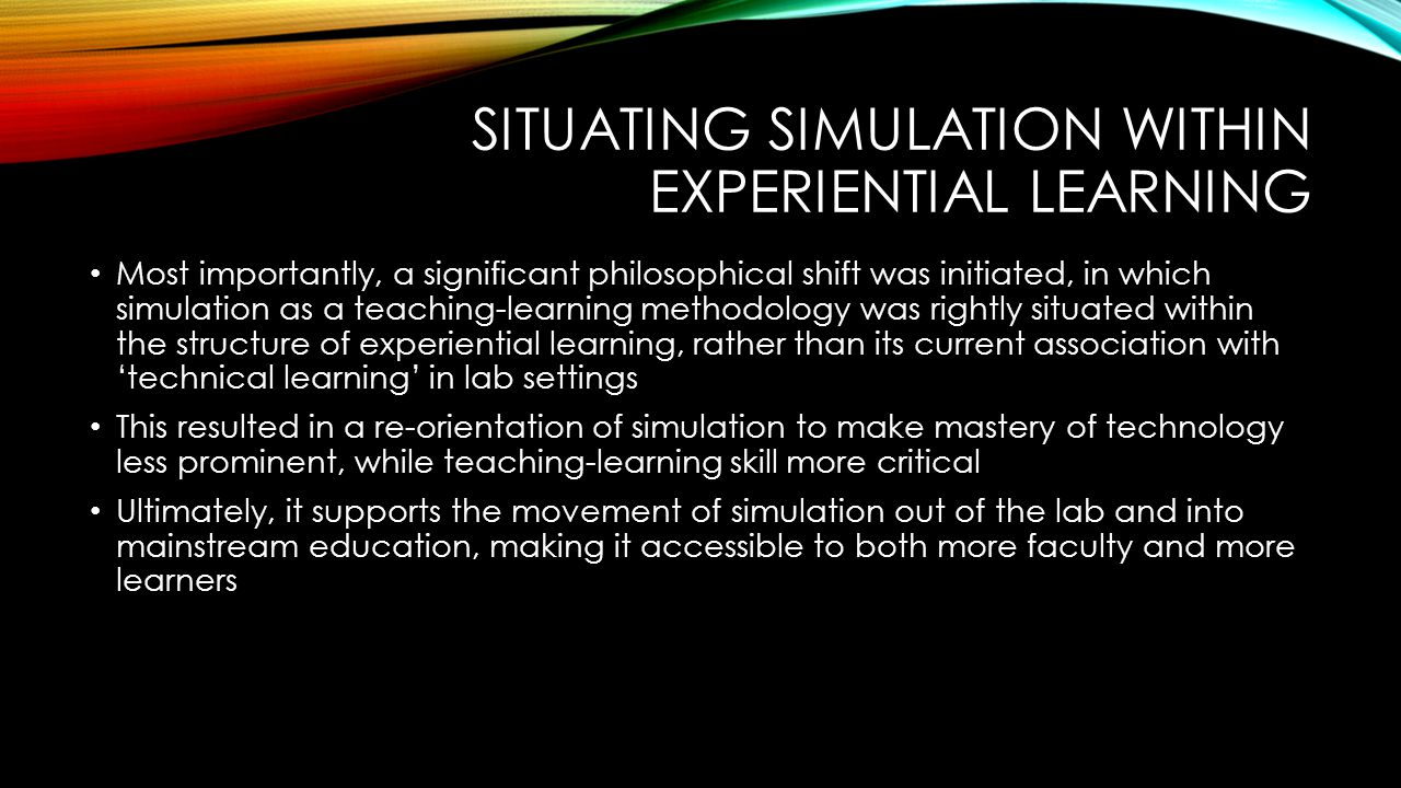 EARLY OUTCOMES Creation of a simulation satellite room, which can be used for: One-on-one teaching Remediation Small group clinically focused learning Live-streaming of simulated learning events, with a small number of learners involved in the simulation and the rest of the class watching nearby and fully participating in a debriefing after the event Integration of simulation into both clinically oriented courses, as well as theory courses Nursing and health sciences research that involves a wide range of foci