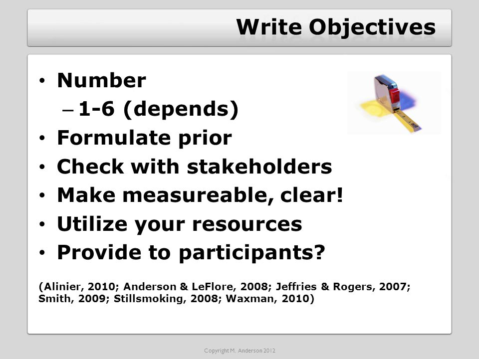 Number – 1-6 (depends) Formulate prior Check with stakeholders Make measureable, clear.