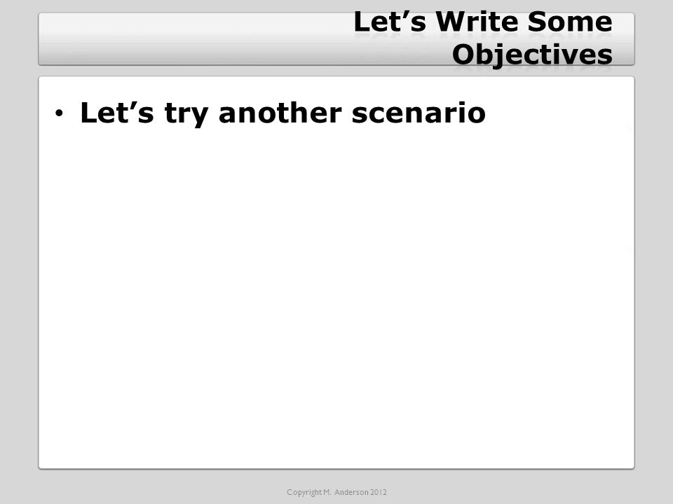Let's try another scenario Copyright M. Anderson 2012