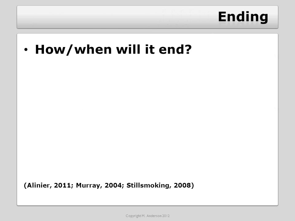 How/when will it end (Alinier, 2011; Murray, 2004; Stillsmoking, 2008) Copyright M. Anderson 2012