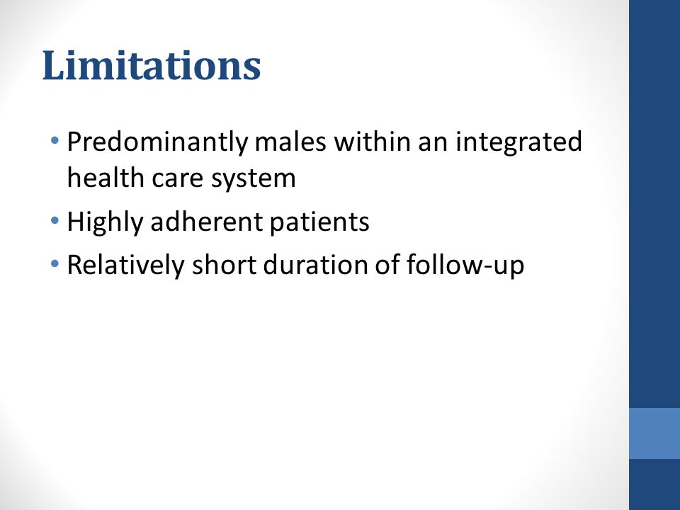 Limitations Predominantly males within an integrated health care system Highly adherent patients Relatively short duration of follow-up