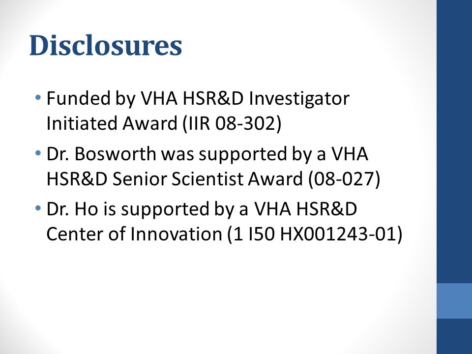 Disclosures Funded by VHA HSR&D Investigator Initiated Award (IIR 08-302) Dr.
