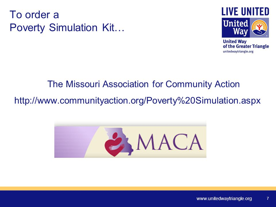 www.unitedwaytriangle.org 7 To order a Poverty Simulation Kit… The Missouri Association for Community Action http://www.communityaction.org/Poverty%20Simulation.aspx
