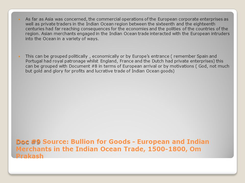 Doc #9 Doc #9 Source: Bullion for Goods - European and Indian Merchants in the Indian Ocean Trade, 1500-1800, Om Prakash As far as Asia was concerned,