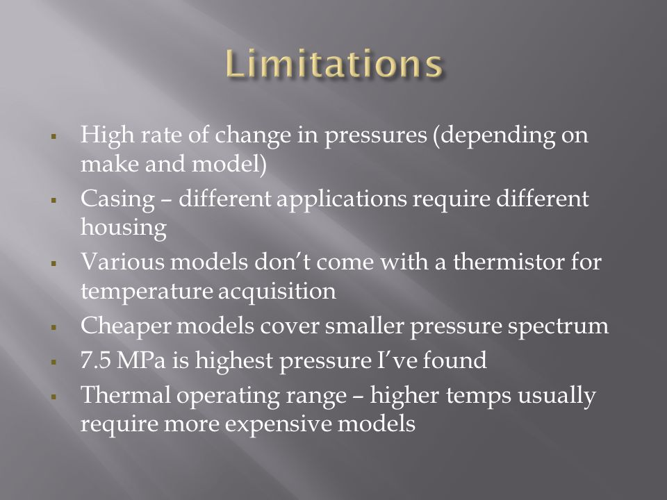  High rate of change in pressures (depending on make and model)  Casing – different applications require different housing  Various models don't co