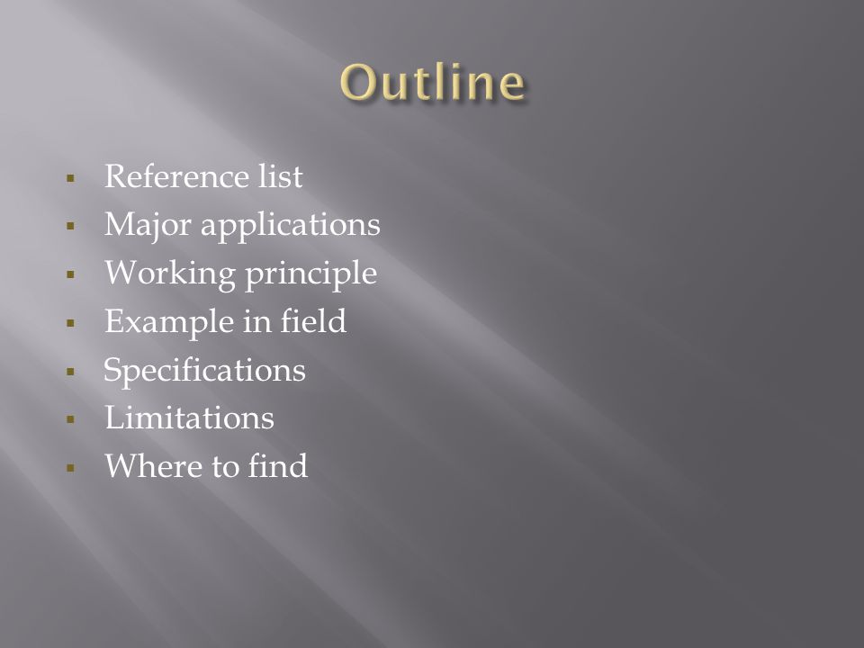  Reference list  Major applications  Working principle  Example in field  Specifications  Limitations  Where to find
