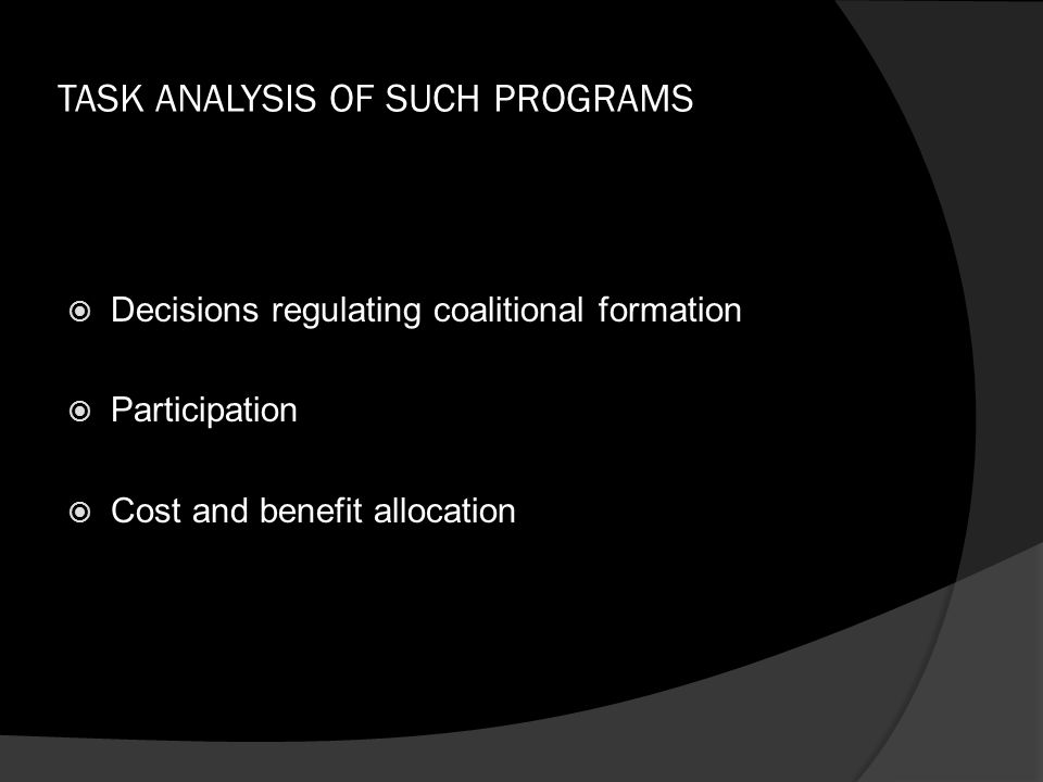 TASK ANALYSIS OF SUCH PROGRAMS  Decisions regulating coalitional formation  Participation  Cost and benefit allocation