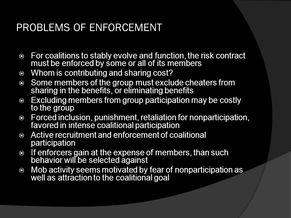 PROBLEMS OF ENFORCEMENT  For coalitions to stably evolve and function, the risk contract must be enforced by some or all of its members  Whom is con