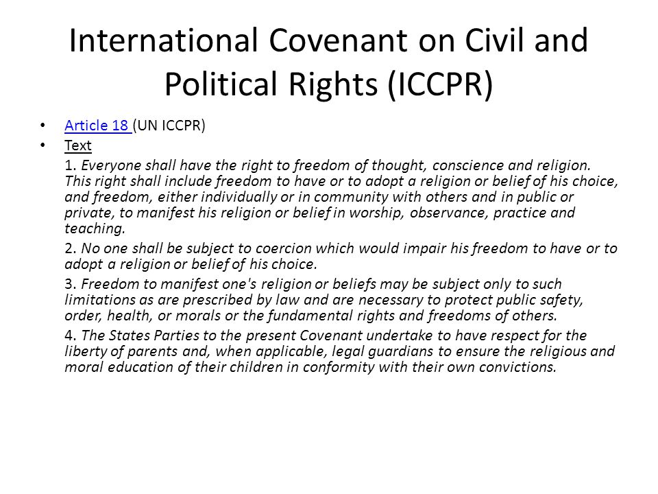 International Covenant on Civil and Political Rights (ICCPR) Article 18 (UN ICCPR) Article 18 Text 1. Everyone shall have the right to freedom of thou