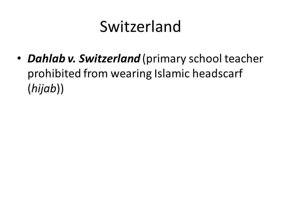 Switzerland Dahlab v. Switzerland (primary school teacher prohibited from wearing Islamic headscarf (hijab))