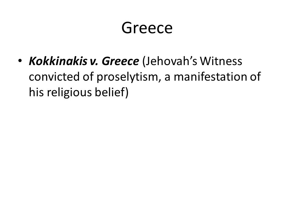 Greece Kokkinakis v. Greece (Jehovah's Witness convicted of proselytism, a manifestation of his religious belief)