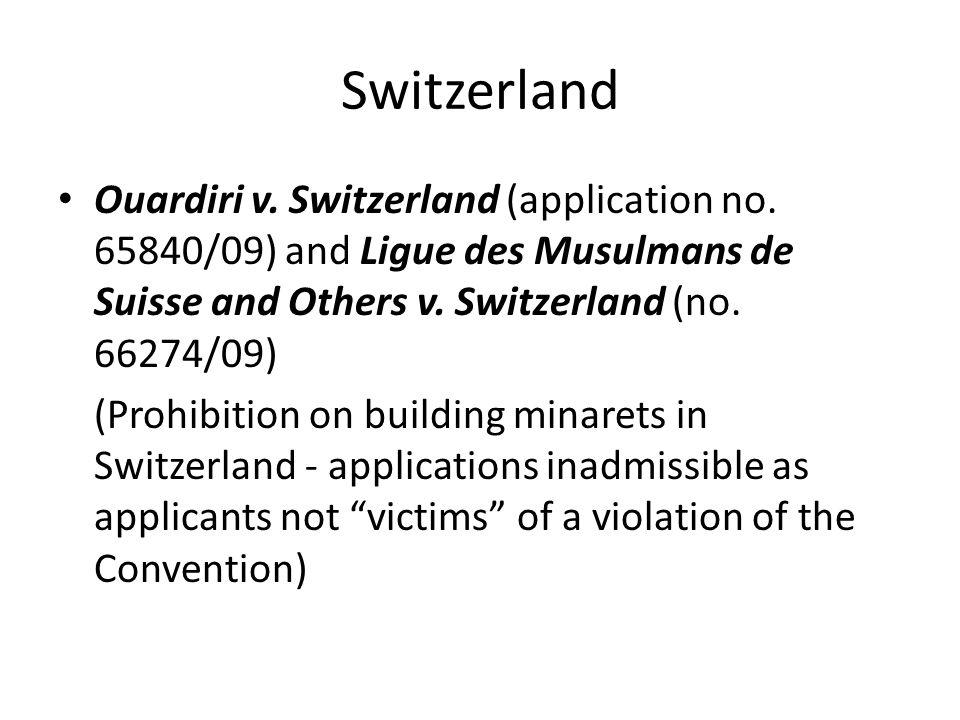 Switzerland Ouardiri v. Switzerland (application no. 65840/09) and Ligue des Musulmans de Suisse and Others v. Switzerland (no. 66274/09) (Prohibition