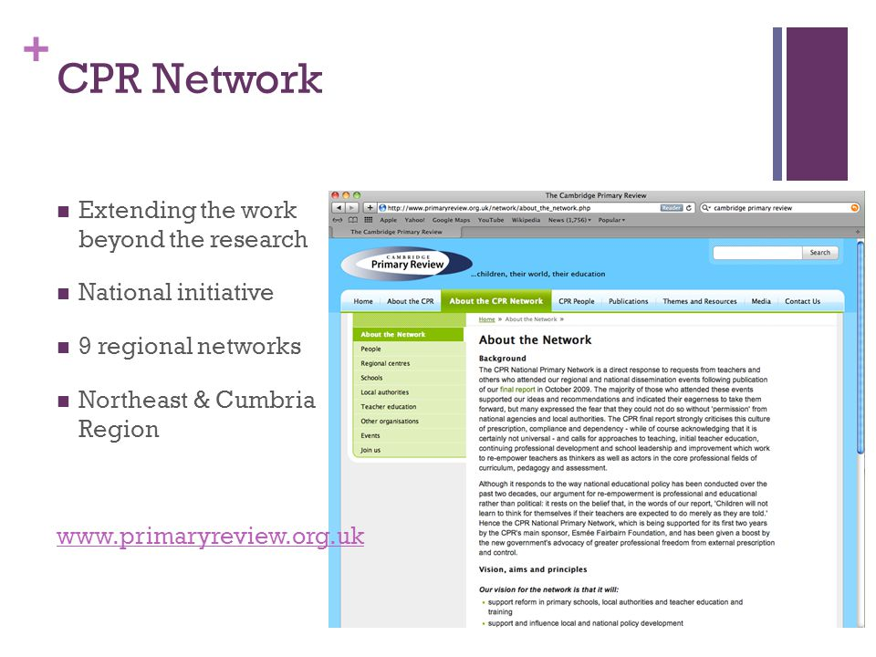 + CPR Network Extending the work beyond the research National initiative 9 regional networks Northeast & Cumbria Region www.primaryreview.org.uk