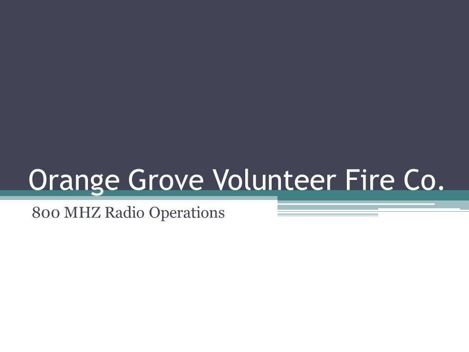 Orange Grove Volunteer Fire Co. 800 MHZ Radio Operations