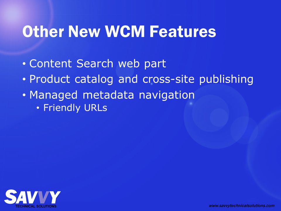 Other New WCM Features Content Search web part Product catalog and cross-site publishing Managed metadata navigation Friendly URLs