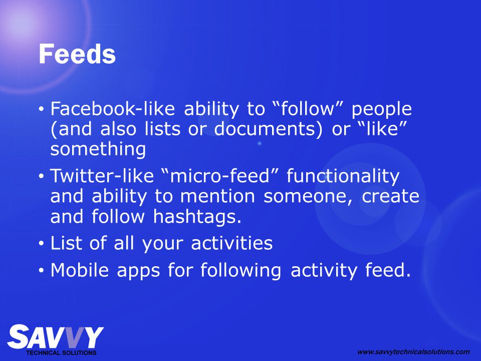 Feeds Facebook-like ability to follow people (and also lists or documents) or like something Twitter-like micro-feed functionality and ability to mention someone, create and follow hashtags.