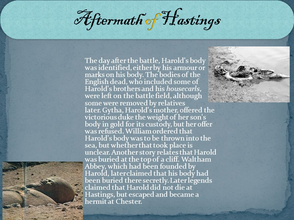 The day after the battle, Harold s body was identified, either by his armour or marks on his body.