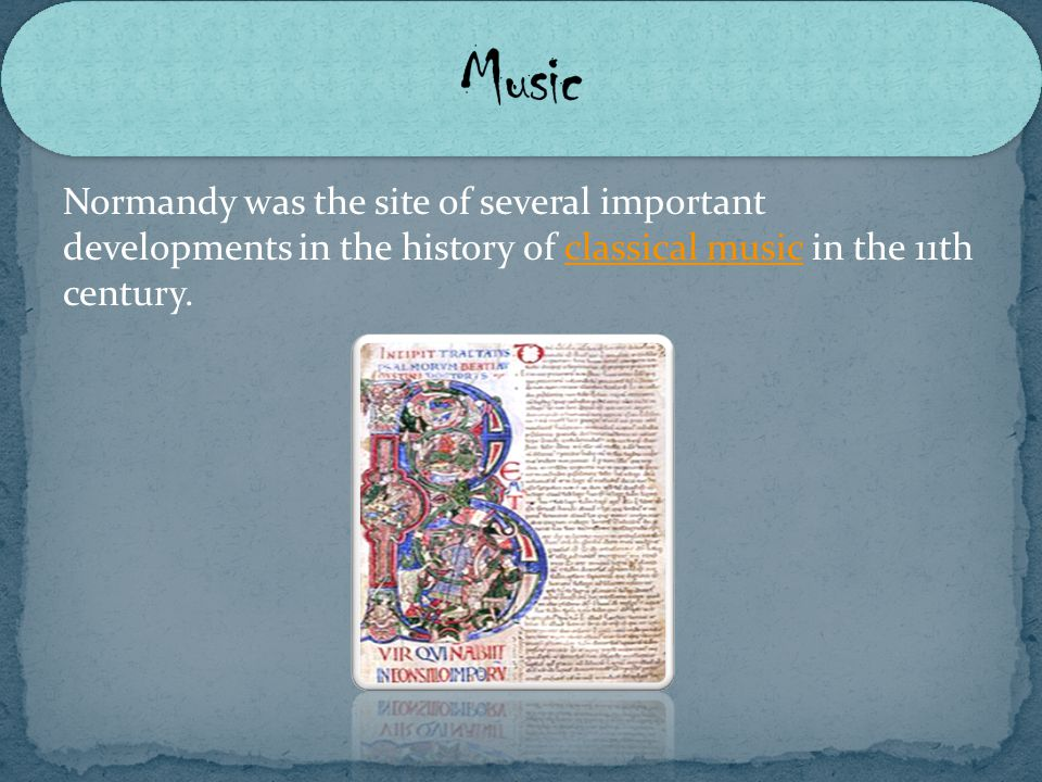 Normandy was the site of several important developments in the history of classical music in the 11th century.classical music