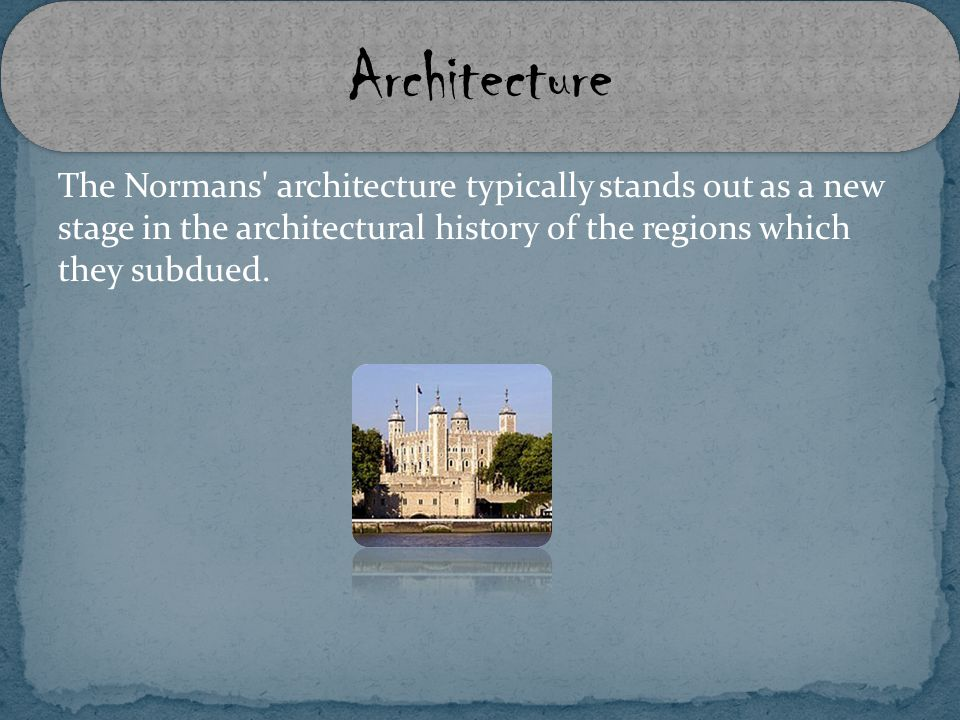 The Normans' architecture typically stands out as a new stage in the architectural history of the regions which they subdued. Architecture