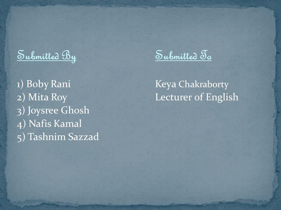 Submitted By 1) Boby Rani 2) Mita Roy 3) Joysree Ghosh 4) Nafis Kamal 5) Tashnim Sazzad Submitted To Keya Chakraborty Lecturer of English