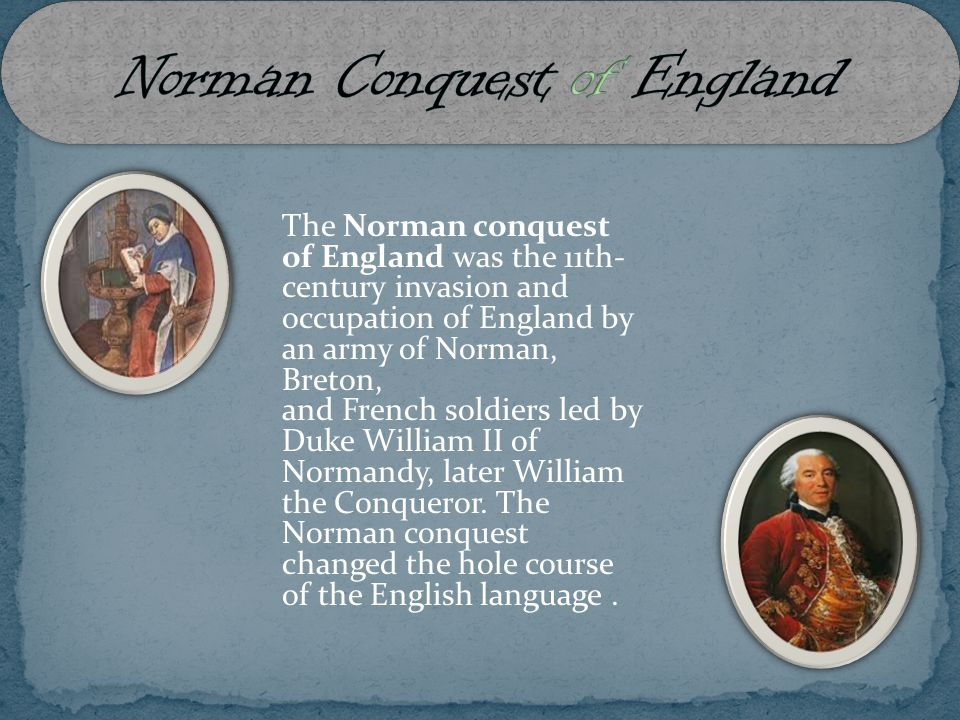 The Norman conquest of England was the 11th- century invasion and occupation of England by an army of Norman, Breton, and French soldiers led by Duke William II of Normandy, later William the Conqueror.