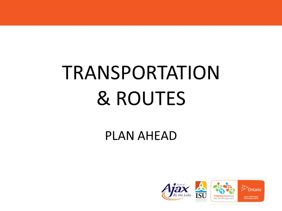 TRANSPORTATION & ROUTES PLAN AHEAD