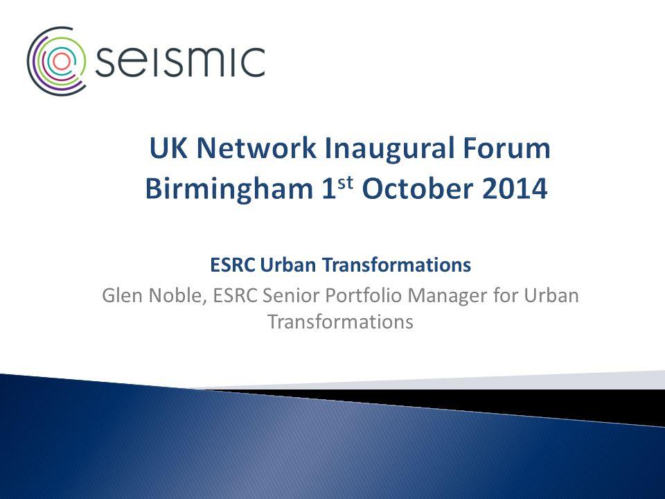 ESRC Urban Transformations Glen Noble, ESRC Senior Portfolio Manager for Urban Transformations